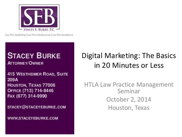 Digital Marketing: The Basics  in 20 Minutes or Less  HTLA Law Practice Management  Seminar  October 2, 2014  Houston, Tex...