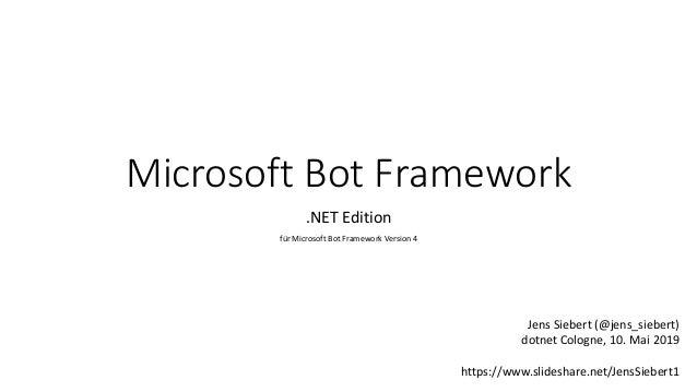 Microsoft Bot Framework .NET Edition für Microsoft Bot Framework Version 4 Jens Siebert (@jens_siebert) dotnet Cologne, 10...