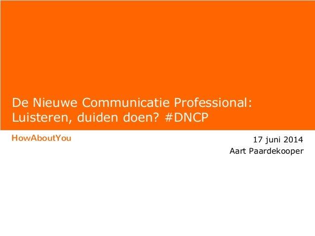 HowAboutYou 17 juni 2014 Aart Paardekooper De Nieuwe Communicatie Professional: Luisteren, duiden doen? #DNCP