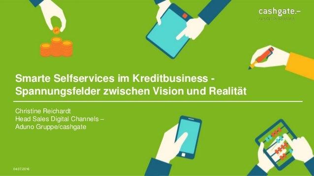 Smarte Selfservices im Kreditbusiness - Spannungsfelder zwischen Vision und Realität Christine Reichardt Head Sales Digita...