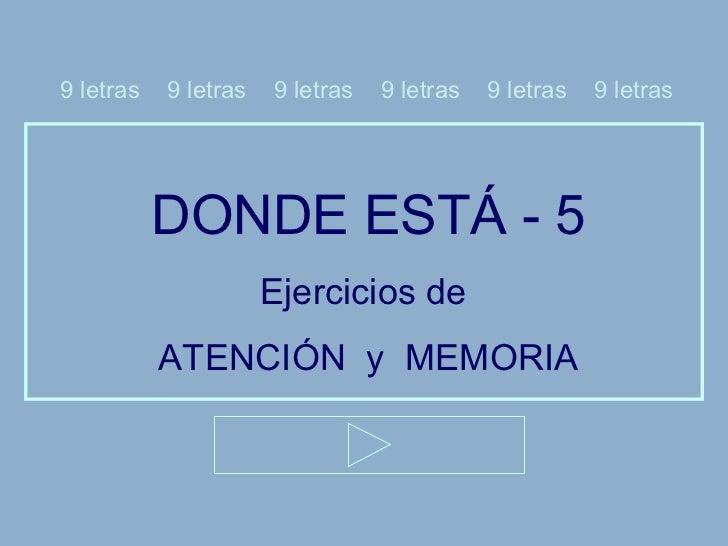 DONDE ESTÁ - 5 Ejercicios de  ATENCIÓN  y  MEMORIA 9 letras  9 letras  9 letras  9 letras  9 letras  9 letras