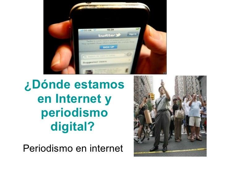 ¿Dónde estamos en Internet y periodismo digital?   Periodismo en internet