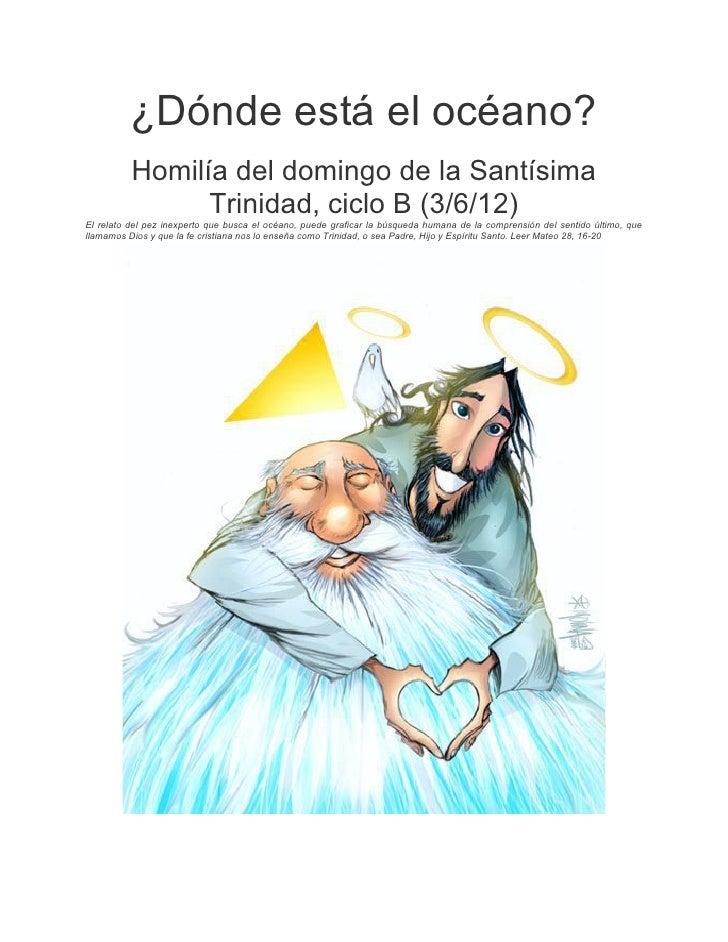 ¿Dónde está el océano?          Homilía del domingo de la Santísima                Trinidad, ciclo B (3/6/12)El relato del...