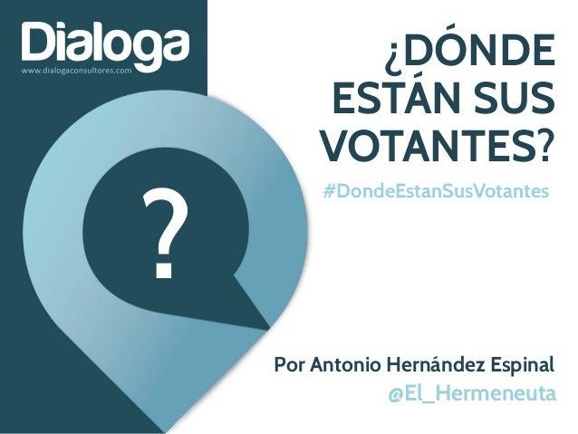 ¿DÓNDE ESTÁN SUS VOTANTES? Por Antonio Hernández Espinal #DondeEstanSusVotantes @El_Hermeneuta ?