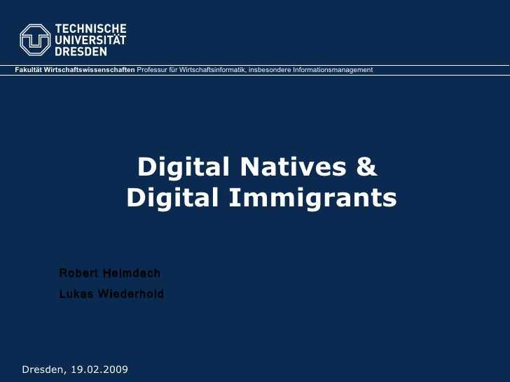 Digital Natives &  Digital Immigrants Dresden, 19.02.2009 Robert Helmdach Lukas Wiederhold