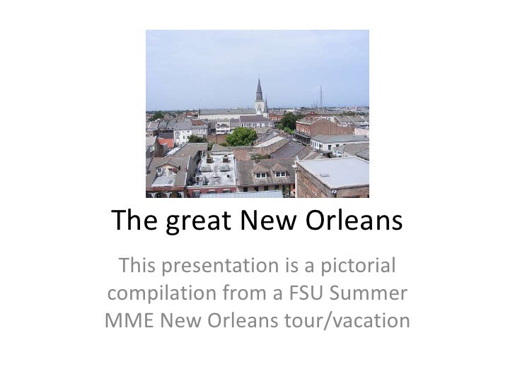 The great New Orleans<br />This presentation is a pictorial compilation from a FSU Summer MME New Orleans tour/vacation<br />
