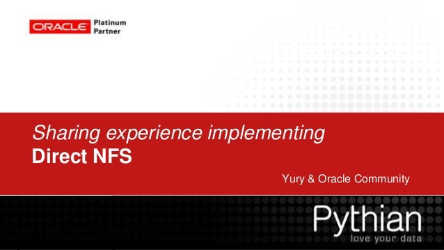 Sharing experience implementingDirect NFS                          Yury & Oracle Community