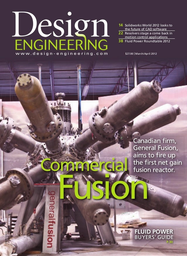 PM40069240 Canadian firm, General Fusion, aims to fire up the first net gain fusion reactor. 14 Solidworks World 2012 looks t...
