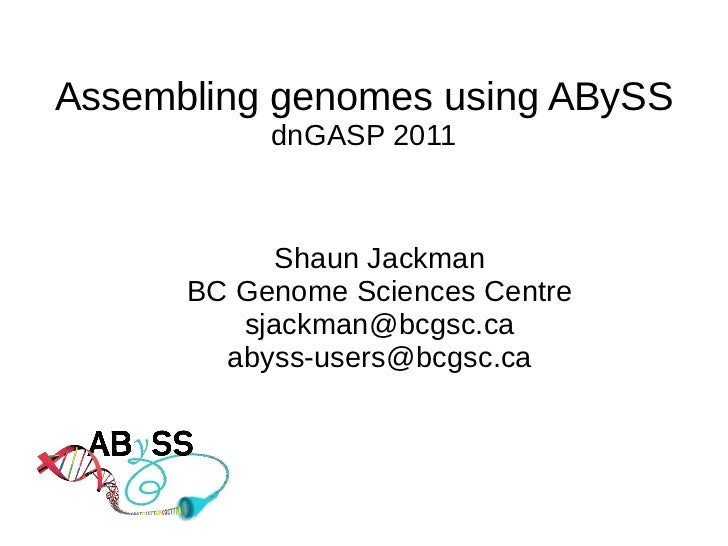 Assembling genomes using ABySS           dnGASP 2011            Shaun Jackman      BC Genome Sciences Centre         sjack...