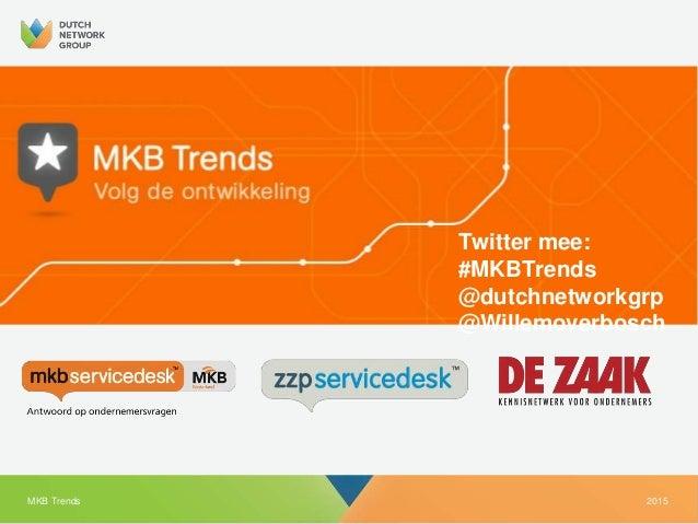2015MKB Trends Twitter mee: #MKBTrends @dutchnetworkgrp @Willemoverbosch