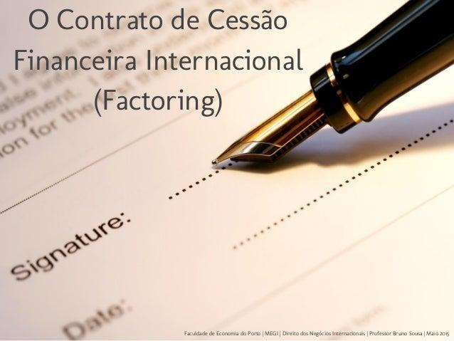 O Contrato de Cessão Financeira Internacional (Factoring) Faculdade de Economia do Porto | MEGI | Direito dos Negócios Int...