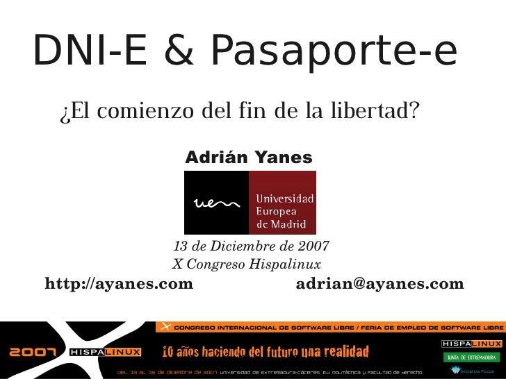 DNI-E & Pasaporte-e  ¿El comienzo del fin de la libertad?                Adrián Yanes                  13deDiciembrede...