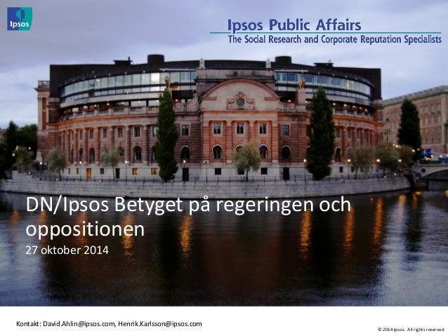© 2014 Ipsos. All rights reserved  DN/Ipsos Betyget på regeringen och oppositionen  27 oktober 2014  Kontakt: David.Ahlin@...
