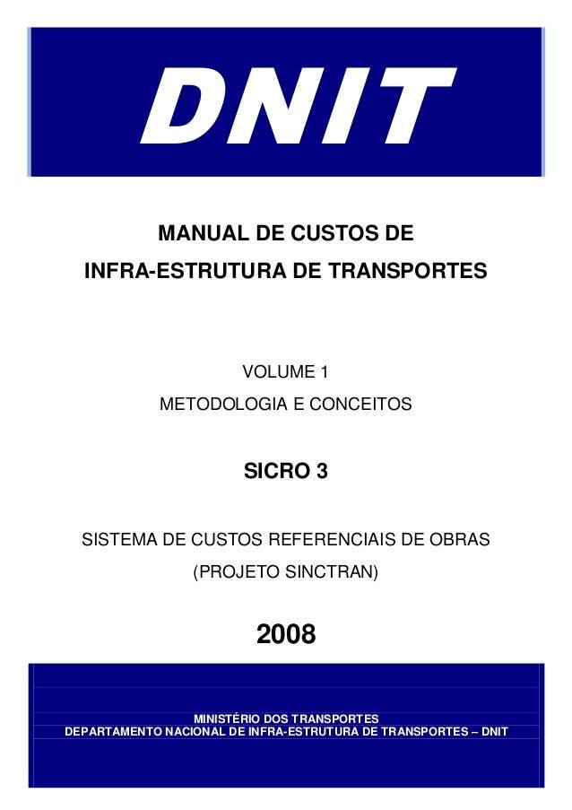 DNIT             MANUAL DE CUSTOS DE  INFRA-ESTRUTURA DE TRANSPORTES                        VOLUME 1             METODOLOG...