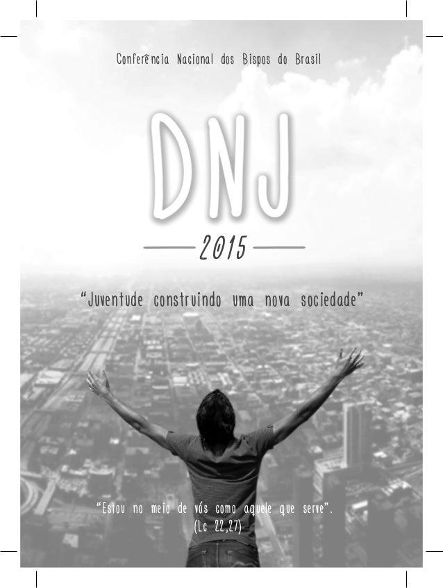 """2015 """"Juventude construindo uma nova sociedade"""" """"Estou no meio de vós como aquele que serve"""". (Lc 22,27) Conferência Nacio..."""