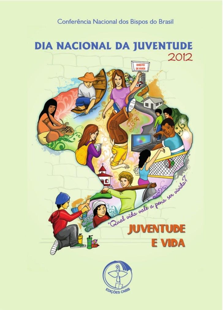 DNJ 2012           Tema      Juventude e vida           Lema Qual vida vale a pena ser         vivida?     Iluminação bíbl...