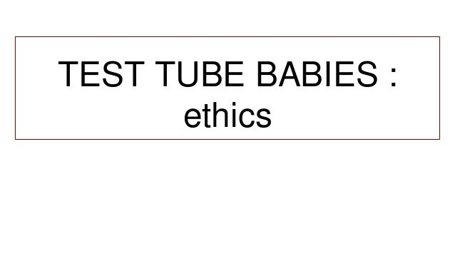 TEST TUBE BABIES : ethics