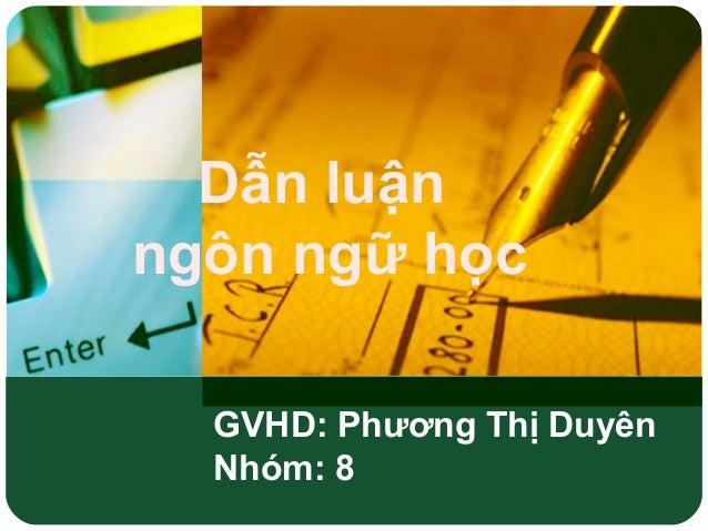 Dẫn luận ngôn ngữ học GVHD: Phương Thị Duyên Nhóm: 8