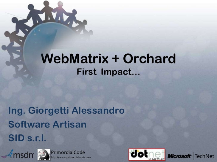 WebMatrix + OrchardFirst  Impact…<br />Ing. Giorgetti Alessandro<br />Software Artisan<br />SID s.r.l.<br />