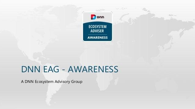 DNN EAG - AWARENESS A DNN Ecosystem Advisory Group