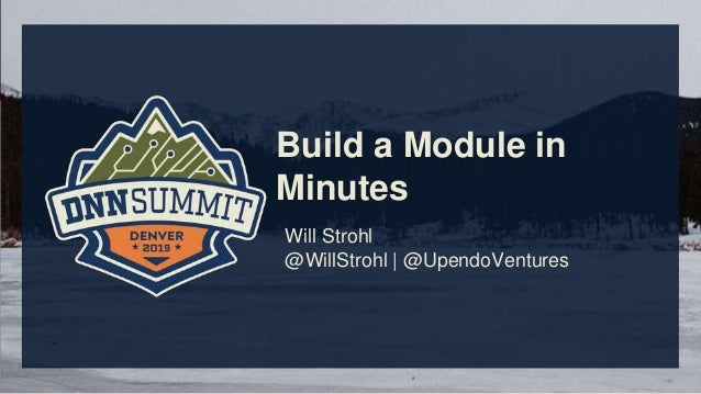Build a Module in Minutes Will Strohl @WillStrohl | @UpendoVentures