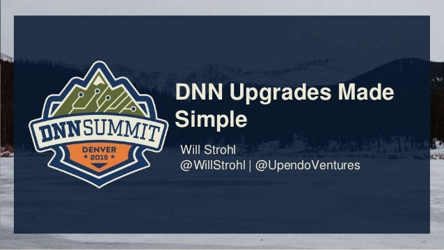 DNN Upgrades Made Simple Will Strohl @WillStrohl | @UpendoVentures