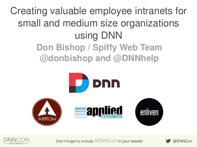 @DNNConDon't forget to include #DNNCon in your tweets! Creating valuable employee intranets for small and medium size orga...