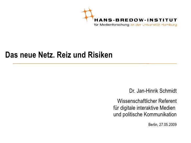 Das neue Netz. Reiz und Risiken <ul><ul><li>Dr. Jan-Hinrik Schmidt </li></ul></ul><ul><ul><li>Wissenschaftlicher Referent ...