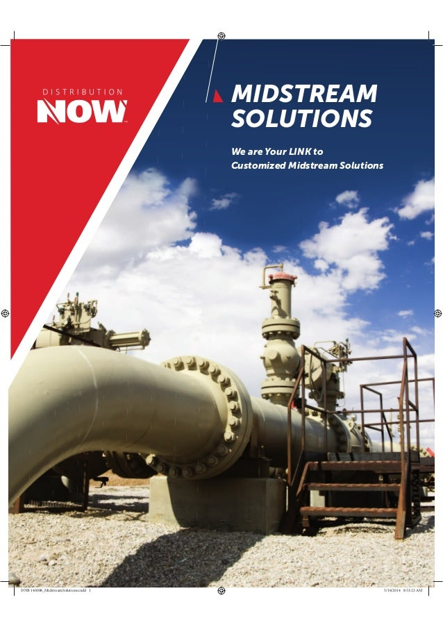 MIDSTREAM SOLUTIONS We are Your LINK to Customized Midstream Solutions DNB-140008_MidstreamSolutions.indd 1 5/16/2014 8:53...