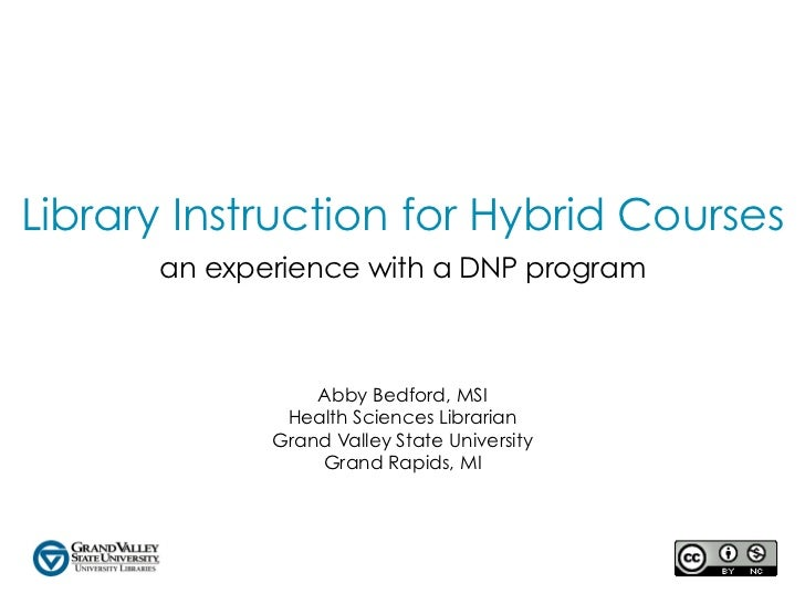 Library Instruction for Hybrid Courses      an experience with a DNP program                 Abby Bedford, MSI            ...