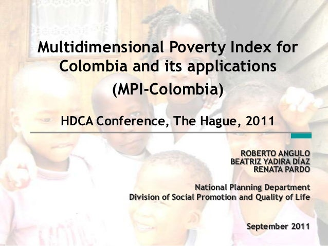 Multidimensional Poverty Index for  Colombia and its applications         (MPI-Colombia)   HDCA Conference, The Hague, 201...
