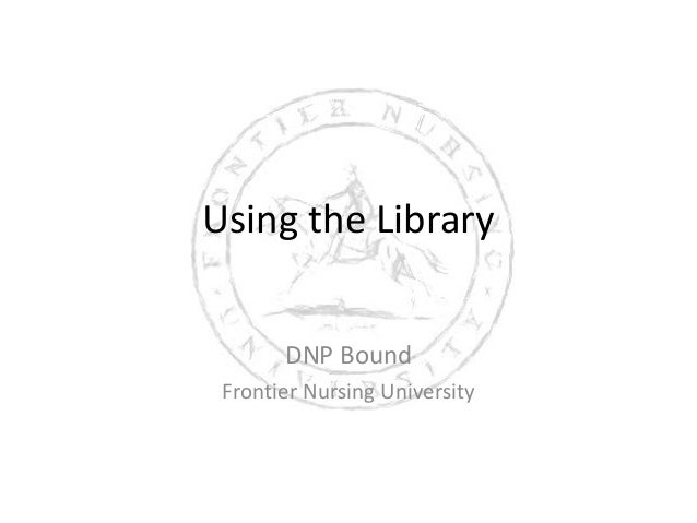 Using the Library       DNP Bound Frontier Nursing University