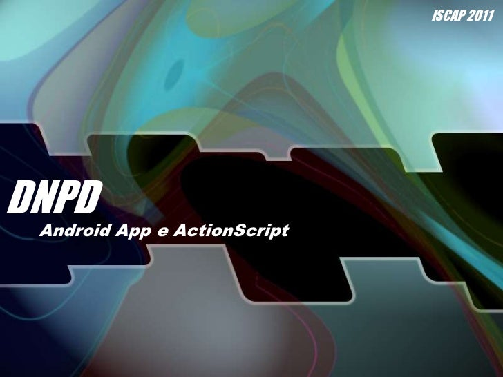 DNPD<br />ISCAP 2011<br />Android App e ActionScript<br />
