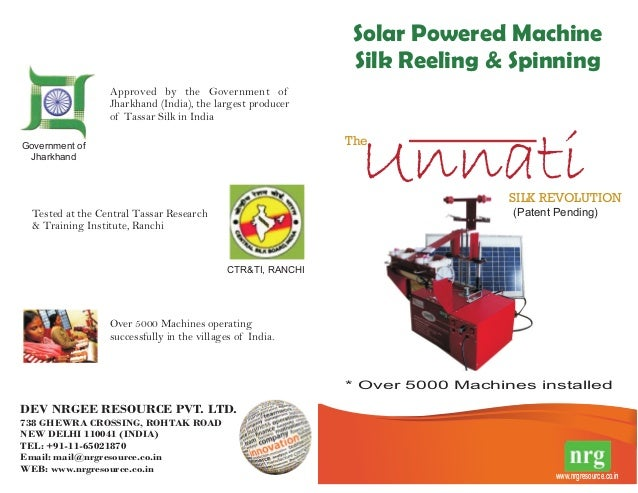 www.nrgresource.co.in Solar Powered Silk Reeling Spinning Machine & * Over 5000 Machines installed Government of Jharkhand...