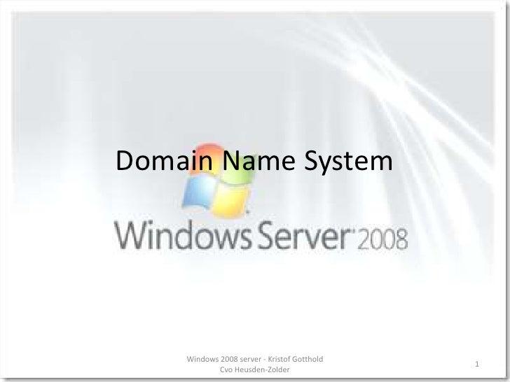 Domain Name System<br />1<br />Windows 2008 server - Kristof Gotthold  Cvo Heusden-Zolder<br />