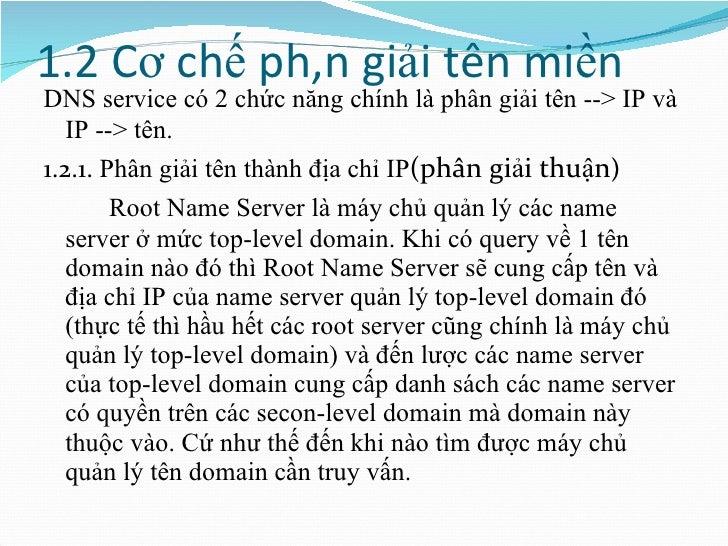 1.2 Cơ chế phân giải tên miền <ul><li>DNS service có 2 chức năng chính là phân   giải tên --> IP và IP --> tên. </li></ul>...