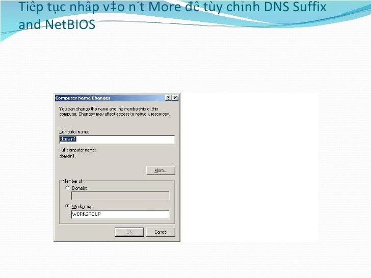Tiếp tục nhấp vào nút More để tùy chỉnh DNS Suffix and NetBIOS