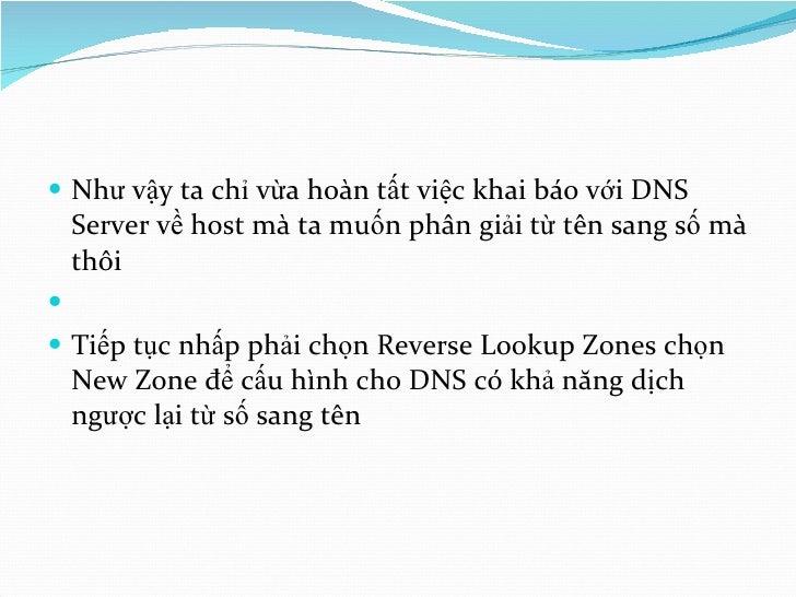 <ul><li>Như vậy ta chỉ vừa hoàn tất việc khai báo với DNS Server về host mà ta muốn phân giải từ tên sang số mà thôi </li>...