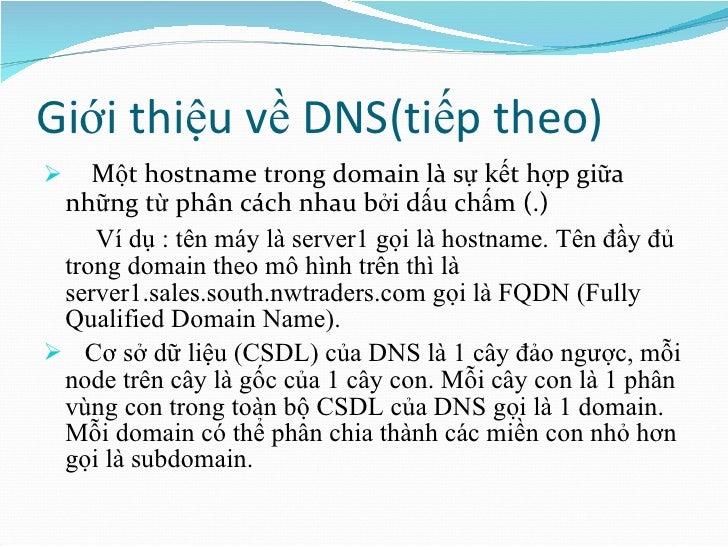 Giới thiệu về DNS(tiếp theo) <ul><li>Một hostname trong domain là sự kết hợp giữa những từ phân cách nhau bởi dấu chấm (.)...