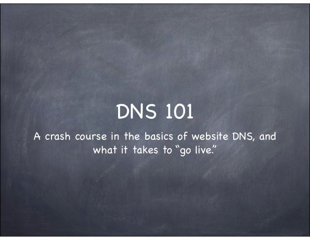 "DNS 101A crash course in the basics of website DNS, and           what it takes to ""go live."""