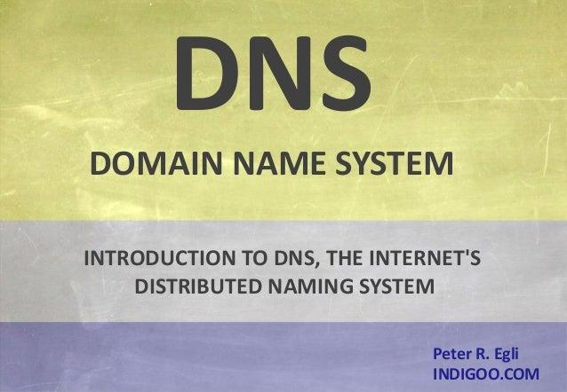 © Peter R. Egli 2015 1/17 Rev. 3.60 DNS - Domain Name System indigoo.com Peter R. Egli INDIGOO.COM INTRODUCTION TO DNS, TH...