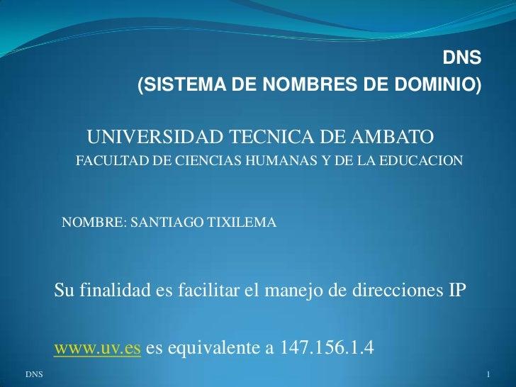 DNS                (SISTEMA DE NOMBRES DE DOMINIO)          UNIVERSIDAD TECNICA DE AMBATO        FACULTAD DE CIENCIAS HUMA...