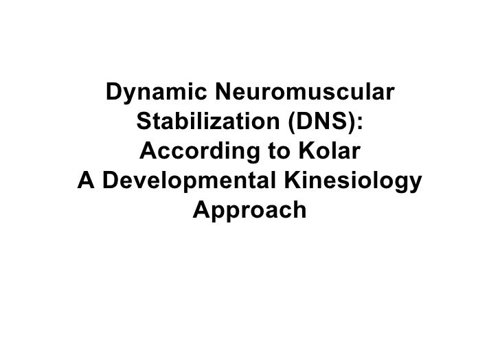 Dynamic Neuromuscular     Stabilization (DNS):     According to Kolar A Developmental Kinesiology          Approach