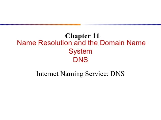 Chapter 11Name Resolution and the Domain Name              System               DNS     Internet Naming Service: DNS
