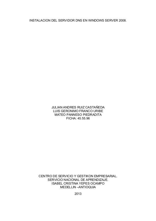INSTALACION DEL SERVIDOR DNS EN WINDOWS SERVER 2008. JULIAN ANDRES RUIZ CASTAÑEDA LUIS GERONIMO FRANCO URIBE MATEO PANNESO...