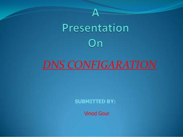 DNS CONFIGARATION SUBMITTED BY: Vinod Gour