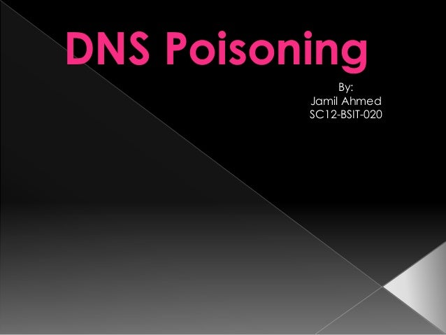 DNS Poisoning By: Jamil Ahmed SC12-BSIT-020