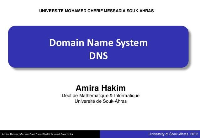 Amira Hakim, Mariem Sari, Sara Khelifi & Imed Bouchrika University of Souk-Ahras 2013 Domain Name System DNS Amira Hakim D...