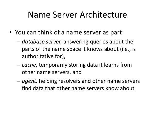 Name Server Architecture • You can think of a name server as part: – database server, answering queries about the parts of...