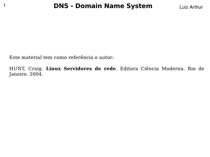 1                    DNS - Domain Name System                    LuizArthur         Este material tem como referência o a...